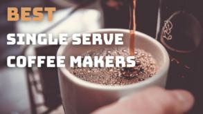 Best Single Serve Coffee Makers in 2021
