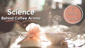 Science Behind Coffee Aroma & Its Effects On Our Mood