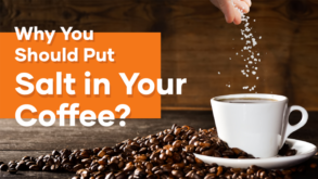 Why You Should Put Salt in Your Coffee?
