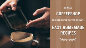 You Don't Need Coffee Shop To Grab These Coffee Drinks (Easy Homemade Recipes)