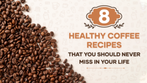 8 Healthy Coffee Recipes You Should Never Miss In Your Life