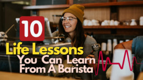 10 Life Lessons You Can Learn From A Barista