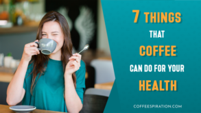7 Things That Coffee Can Do For Your Health