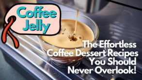 Coffee Jelly: The Effortless Coffee Dessert Recipes You Should Never Overlook!