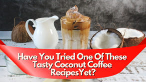 Have You Tried One of These Tasty Coconut Coffee Recipes Yet?