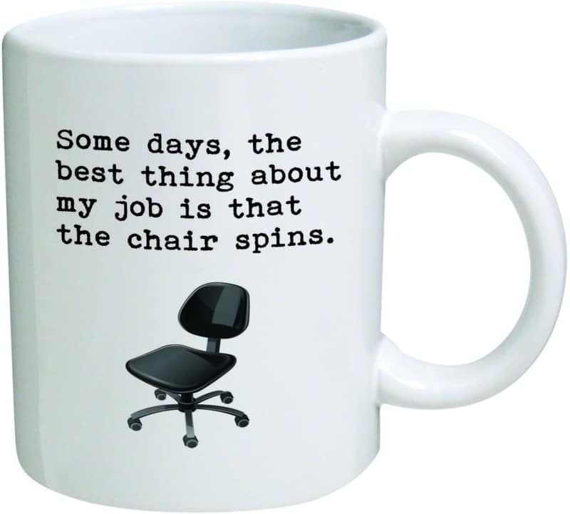 8. Some days, the best thing about my job is that the chair spins Coffee Mug